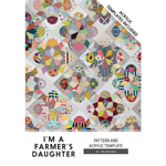 I'm a Farmer's Daughter Quilt Pattern by Jen Kingwell with 7 Acrylic Templates